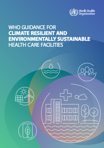 https://ghhin.org/resources/who-guidance-for-climate-resilient-and-environmentally-sustainable-health-care-facilities/